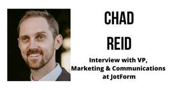 Interview with Chad Reid, Vice President of Marketing and Communications at JotForm