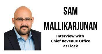 Interview with Sam Mallikarjunan, Chief Revenue Officer at Flock