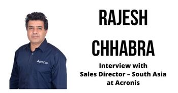 Interview with Rajesh Chhabra, Sales Director – South Asia at Acronis