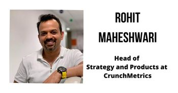 Interview with Rohit Maheshwari, Head of Strategy and Products at CrunchMetrics