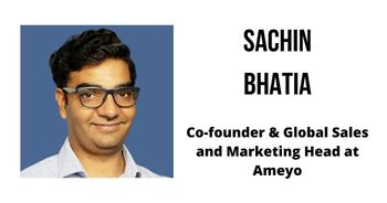 Interview with Sachin Bhatia, Co-founder and Global Sales and Marketing Head at Ameyo