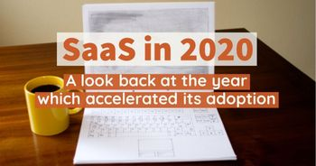 SaaS in 2020: a look back at the year which accelerated its adoption