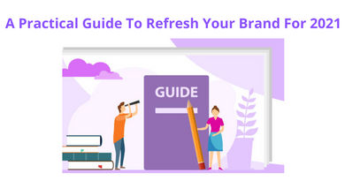 A Practical Guide To Refresh Your Brand For 2021