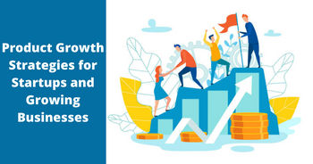 Product Growth Strategies for Startups and Growing Businesses