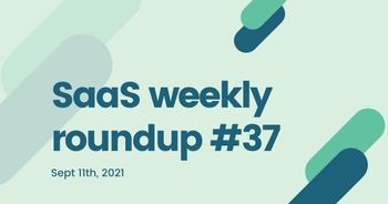SaaS weekly roundup #37: Notion acquires Automate.io, Snyk raises $300million, and more