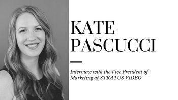 Interview with Kate Pascucci, Vice President of Marketing at STRATUS VIDEO