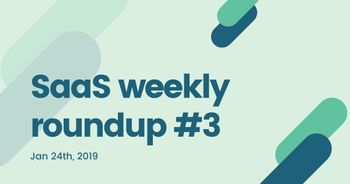 SaaS Weekly roundup #3: SubStack adds new features, new members of the Unicorn club and more